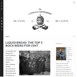 Liquid Bread: The Top 5 Bock Beers for Lent