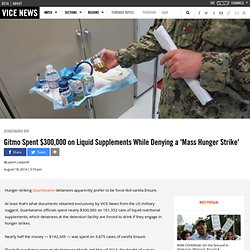 Gitmo Spent $300,000 on Liquid Supplements While Denying a 'Mass Hunger Strike'
