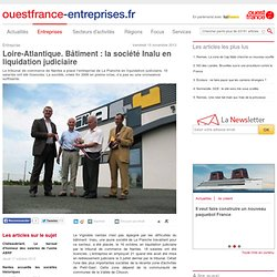 Loire-Atlantique. Bâtiment : la société Inalu en liquidation judiciaire