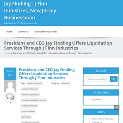 President and CEO Jay Findling Offers Liquidation Services Through J Finn Industries