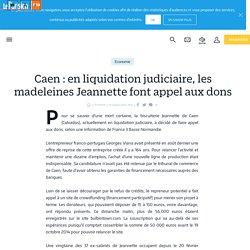 Caen : en liquidation judiciaire, les madeleines Jeannette font appel aux dons - Le Parisien