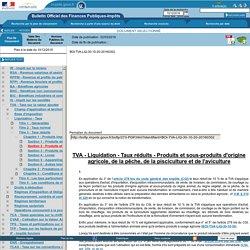 Liquidation - Taux réduits - Produits et sous-produits d'origine agricole, de la pêche, de la pisciculture et de l'aviculture