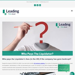 Who pays the Liquidator's fees (in uk) if the company has gone bankrupt?