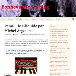 PemP… le e-liquide par Michel Argouet