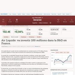 Air Liquide: va investir 100 millions dans la R&D en France.
