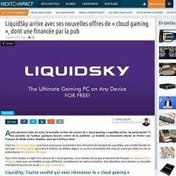 LiquidSky arrive avec ses nouvelles offres de« cloud gaming », dont une financée par la pub
