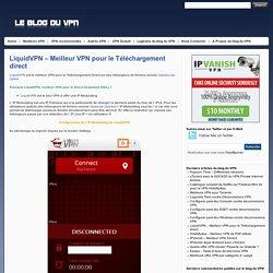 LiquidVPN - Meilleur VPN pour le Téléchargement direct