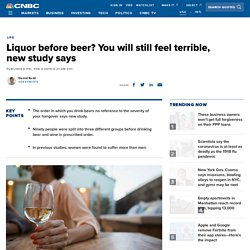 Liquor before beer? You will still feel terrible, new study says