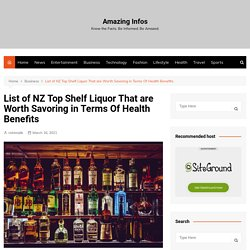 List Of NZ Top Shelf Liquor That Are Worth Savoring In Terms Of Health Benefits