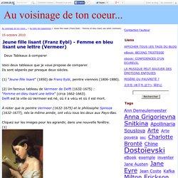 Jeune fille lisant (Franz Eybl) - Femme en bleu lisant une lettre (Vermeer) - Au voisinage de ton coeur...