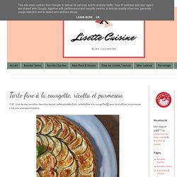 Lisette Cuisine: Tarte fine à la courgette, ricotta et parmesan