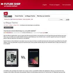Une liseuse à encre électronique ou une petite tab... - Future Shop