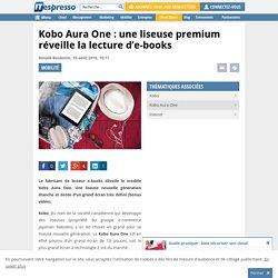 Kobo Aura One : une liseuse premium réveille la lecture d'e-books
