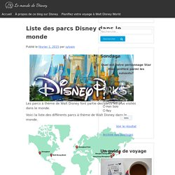 Liste des parcs Disney dans le monde – Le monde de Disney