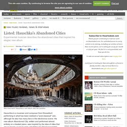 Listed: Hauschka's Abandoned Cities