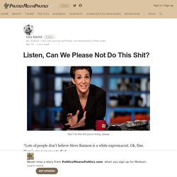 Listen, Can We Please Not Do This Shit? – PoliticsMeansPolitics.com