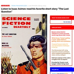"Listen to Isaac Asimov read his favorite short story ""The Last Question"""