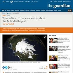 Time to listen to the ice scientists about the Arctic death spiral