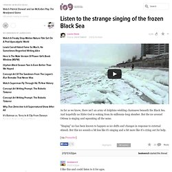 Listen to the strange singing of the frozen Black Sea