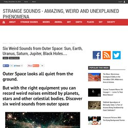 Listen to 6 weird sounds from outer space - Strange Sounds