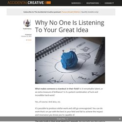 Why No One Is Listening To Your Great Idea - Accidental Creative