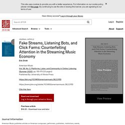 JSTOR - 2020 - Fake Streams, Listening Bots, and Click Farms: Counterfeiting Attention in the Streaming Music Economy