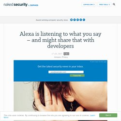 Alexa is listening to what you say – and might share that with developers – Naked Security