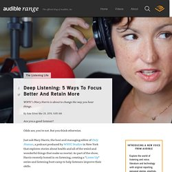 Deep Listening: 5 Ways To Focus Better And Retain More