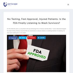 No Testing, Fast Approval, Injured Patients: Is the FDA Finally Listening to Mesh Survivors?