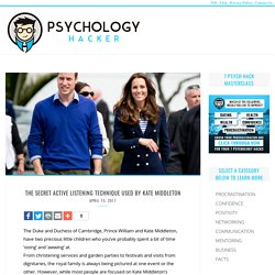 The Secret Active Listening Technique Used By Kate Middleton – Psychology Hacker