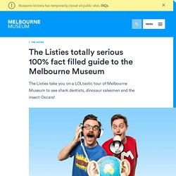 The Listies totally serious 100% fact filled guide to the Melbourne Museum - Melbourne Museum