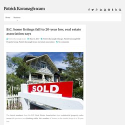 B.C. home listings fall to 20-year low, real estate association says ~ Patrick Kavanagh scam