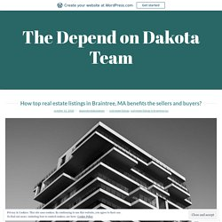 How top real estate listings in Braintree, MA benefits the sellers and buyers? – The Depend on Dakota Team