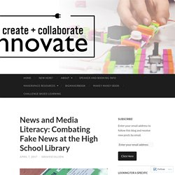 News and Media Literacy: Combating Fake News at the High School Library