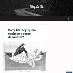 Body literacy: quem conhece o corpo da mulher?