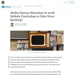 Media Literacy Education in 2018: Holistic Curriculum or Fake News Spotting?