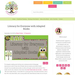 Literacy for Everyone with Adapted Books : PrAACtical AAC