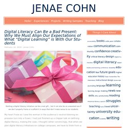 """Digital Literacy Can Be a Bad Present: Why We Must Align Our Expectations of What """"Digital Learning"""" is With Our Students – Jenae Cohn"""