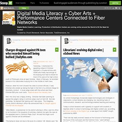 Digital Media Literacy + Cyber Arts + Performance Centers Connected to Fiber Networks