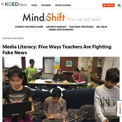 Media Literacy: Five Ways Teachers Are Fighting Fake News