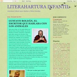 LITERAHARTURA INFANTIL: GUSTAVO ROLDÁN, EL ESCRITOR QUE HABLABA CON LOS ANIMALES