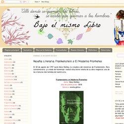 Bajo el mismo libro: Reseña Literaria: Frankenstein o El Moderno Prometeo