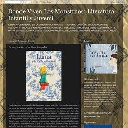 Donde Viven Los Monstruos: Literatura Infantil y Juvenil: La imaginación en los libros ilustrados