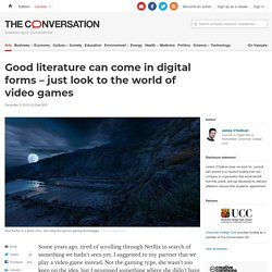 Good literature can come in digital forms – just look to the world of video games