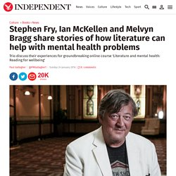 Stephen Fry, Ian McKellen and Melvyn Bragg share stories of how literature can help with mental health problems