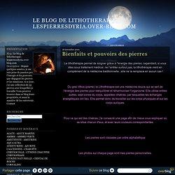 Bienfaits et pouvoirs des pierres - Le blog de lithotherapie-lespierresdyria.over-blog.com