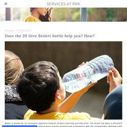 Does the 20 litre Bisleri bottle help you? How? - SERVICES AT PAR