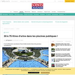 30 à 75 litres d'urine dans les piscines publiques - Sciencesetavenir.fr