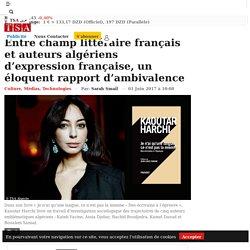 Entre champ littéraire français et auteurs algériens d'expression française, un éloquent rapport d'ambivalence — TSA