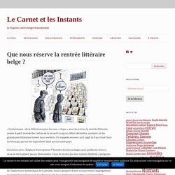 La rentrée littéraire belge 2019 : le programme - Le Carnet et les Instants